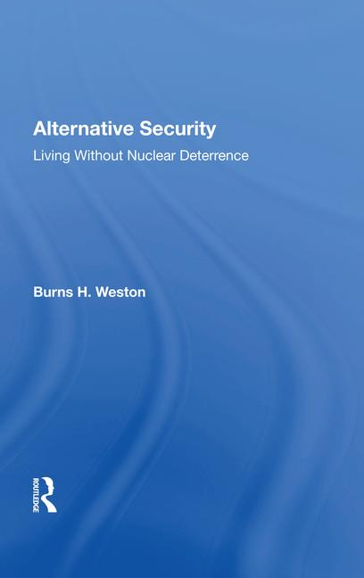 Alternative Security: Living Without Nuclear Deterrrence