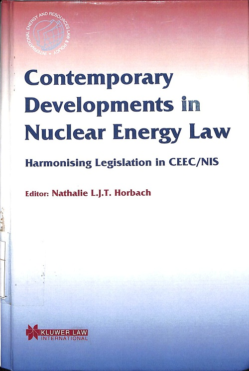 Contemporary Developments in Nuclear Energy Law: Harmonising Legislation in CEEC / NIS