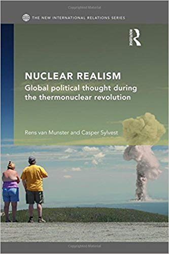 Nuclear Realism: Global Political Thought During the thermonuclear revolution